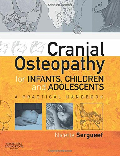 Cranial Osteopathy For Infants, Children And Adolescents: A Practical Handbook, 1e