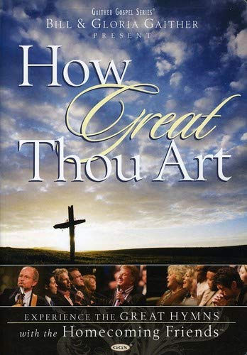 (Bill and Gloria Gaither and Their Homecoming Friends: How Great Thou Art)