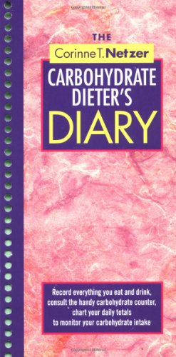 The Corinne T. Netzer Carbohydrate Dieter's Diary: Record Everything You Eat and Drink, Consult the Handy Carbohydrate Counter, Chart Your Daily Totals to Monitor Your Carbohydrate Intake