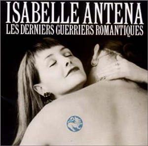 Antena - Le Dernier Guerrier Romantique