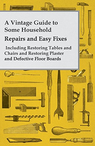 Vintage Floorboards - A Vintage Guide to Some Household Repairs and Easy Fixes - Including Restoring Tables and Chairs and Restoring Plaster and Defective Floor Boards
