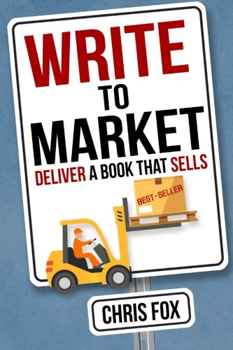 Write to Market: Deliver a Book that Sells (Write Faster, Write Smarter) (Volume 3) (Best Food Places That Deliver)