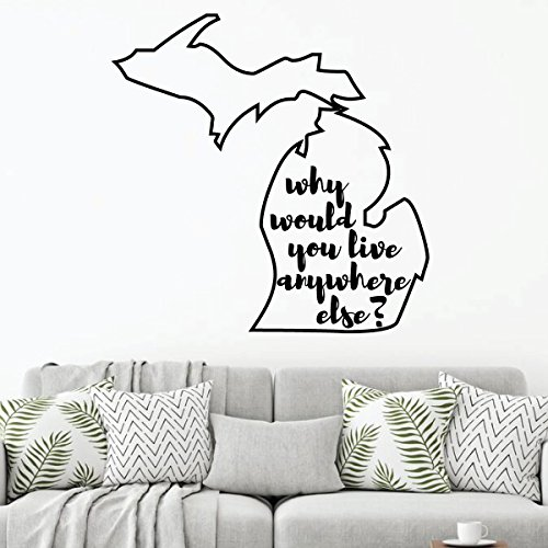 Michigan Wall Decal - Why Would You Live Anywhere Else - State Vinyl Art Silhouette for Home Decor, Living Room or Family Room -