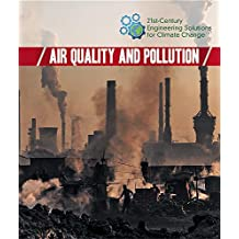 Air Quality and Pollution (21st-Century Engineering Solutions for Climate Change)