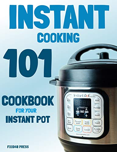Instant Cooking 101: Cookbook For Your Instant Pot, Electric Pressure Cooker Recipes For Two by Food48 Press