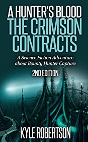 (Sci-fi Action) A Hunter's Blood: The Crimson Contracts: A Science Fiction Adventure about Bounty Hunter Capture (The Hunter Chronicles Book 1)