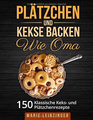 Omas Weihnachtskekse.Plätzchen Und Kekse Backen Wie Oma 150 Klassische Plätzchen Und