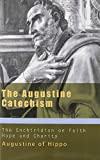 Augustine Catechism: Enchiridion on Faith Hope and Charity (The Augustine Series)