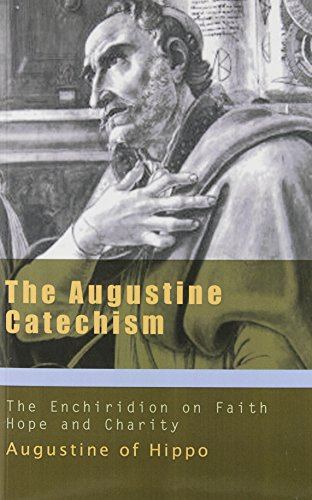 The Augustine Catechism: The Enchiridion on Faith Hope and Charity (The Augustine Series) (Saint Augustine Outlets)