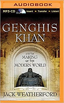 genghis khan and the makings of Genghis khan and the making of the modern world (2004) is a history book  written by jack weatherford, dewitt wallace professor of anthropology at  macalester.