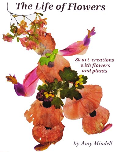 Creation Flower (The Life of Flowers: 80 art creations with flowers and plants)