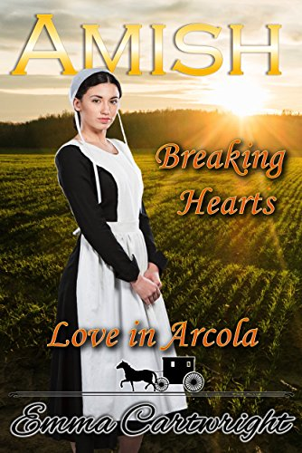 Amish Breaking Hearts (Love in Arcola Book 1) by [Cartwright, Emma]