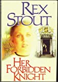 Her Forbidden Knight, Rex Stout, 0727853694