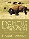 From the Indian Traces to the Drive-Ins, Harry Parrish, 1438933932