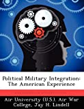 Political Military Integration, Jay H. Lindell, 1249415128