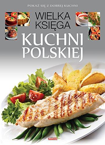 Wielka Ksiega Kuchni Polskiej Wyd 2017 Praca Zbiorowa