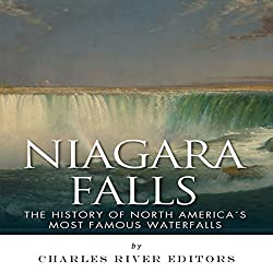 Niagara Falls: The History of North America's Most Famous Waterfalls