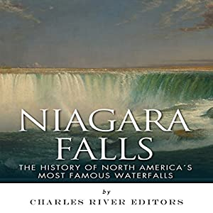 Niagara Falls: The History of North America's Most Famous Waterfalls Audiobook
