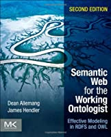 Semantic Web for the Working Ontologist, Second Edition: Effective Modeling in RDFS and OWL Front Cover