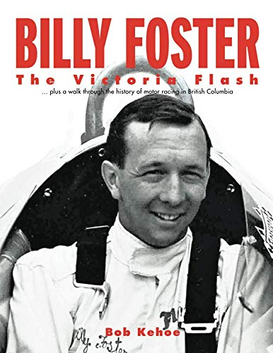 (Billy Foster - The Victoria Flash: Plus a walk through the history of motor racing in British Columbia)