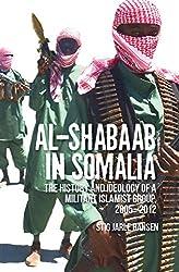 Al-Shabaab in Somalia: The History and Ideology of a Militant Islamist Group (Somali Politics and History)