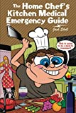 The Home Chef's Kitchen Medical Emergency Guide, Jack Sholl, 1477288635