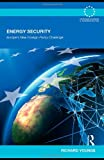 Energy Security : Europe's New Foreign Policy Challenge, Youngs, Richard, 0415478049