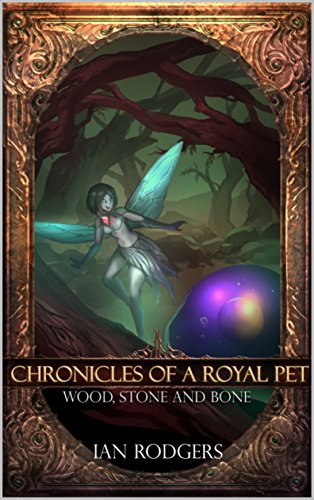 Chronicles of a Royal Pet: Wood, Stone and Bone (Royal Ooze Chronicles Book 3) cover