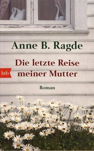 Die letzte Reise meiner Mutter: Roman