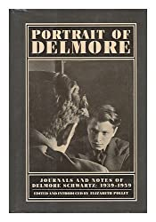 Portrait of Delmore: Journals and Notes of Delmore Schwartz, 1939-1959