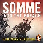 Somme: Into the Breach | Hugh Sebag-Montefiore