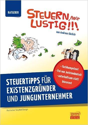 Cover des Buchs: Steuern, aber lustig - Steuertipps für Existenzgründer und Jungunternehmer - Steuererklärung, legale Steuertricks und Steuern sparen in einem Buch
