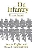 On Infantry, John A. English and Bruce I. Gudmundsson, 0275949729