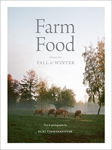 Farm Food Volume 1; Fall & Winter by Kurt Timmermeister