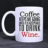 Funny Saying & Quote Mug: Coffee keeps me going until it is acceptable to drink wine. Novelty Funny Mug Tea Coffee Gift Office Cup