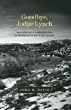 Goodbye, Judge Lynch: The End of the Lawless Era in Wyoming s Big Horn Basin