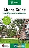 Ab ins Grüne – Ausflüge rund um Bremen: 34 Ausflugsziele (via reise tour)