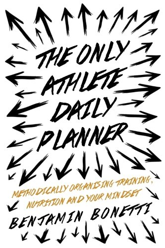 The Only Athlete Daily Planner: Methodically Organising Training, Nutrition And Your Mindset. PDF ePub book