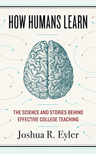 How Humans Learn: The Science and Stories behind Effective College Teaching (Teaching and Learning in Higher -
