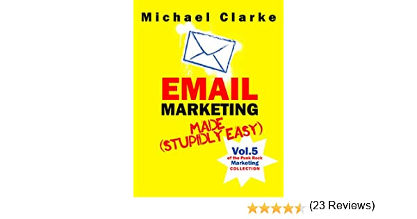 Amazon email marketing made stupidly easy vol 7 of the amazon email marketing made stupidly easy vol 7 of the punk rock marketing collection ebook michael clarke desy simmons steve ure kindle store fandeluxe Epub