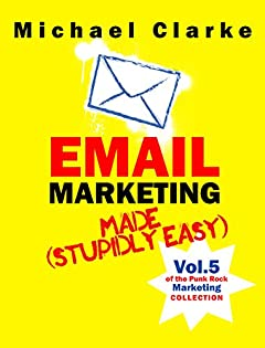 Email Marketing Made (Stupidly) Easy - Vol. 7 of the Punk Rock Marketing Collection