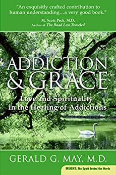 Addiction and Grace: Love and Spirituality in the Healing of Addictions by [May, Gerald G.]