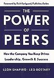 Amazon.com: Power of Peers: How the Company You Keep Drives Leadership, Growth, and Success eBook: Shapiro, Leon, Bottary, Leo: Kindle Store