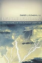 Like the Lightning : The Dynamics of the Ignatian Exercises