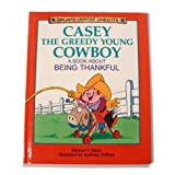img - for Casey the Greedy Young Cowboy: A Book About Being Thankful (Building Christian Character) book / textbook / text book