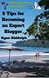 5 Tips for Becoming an Expert Blogger