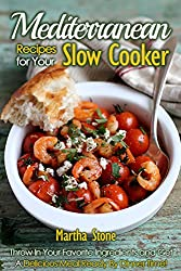 Mediterranean Recipes for Your Slow Cooker: Throw In Your Favorite Ingredients and Get A Delicious Meal Ready By Dinner Time! (Mediterranean Diet, Mediterranean ... Cooker Recipes Book 1) (English Edition)