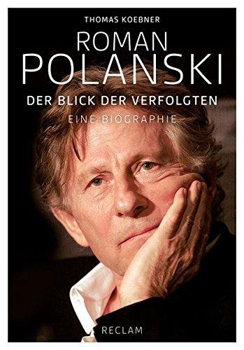 Roman Polanski: Der Blick der Verfolgten. Eine Biographie Gebundenes Buch – 24. Juli 2013 Thomas Koebner Reclam Philipp jun. GmbH