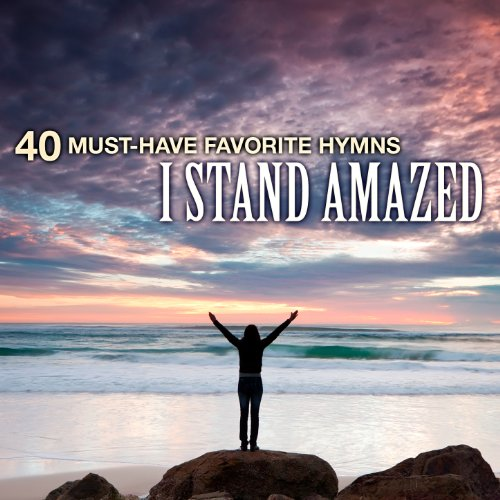 40 Must-Have Favorite Hymns: I Stand Amazed (Free Classic Music)