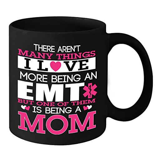 EMT Mom Mug - There Aren't Many Things That I Love More Than Being an EMT But One of Them is Being a Mom Coffee & Tea Cup - Novelty Gift Ideas for Her - Birthday & Christmas Gift for Women